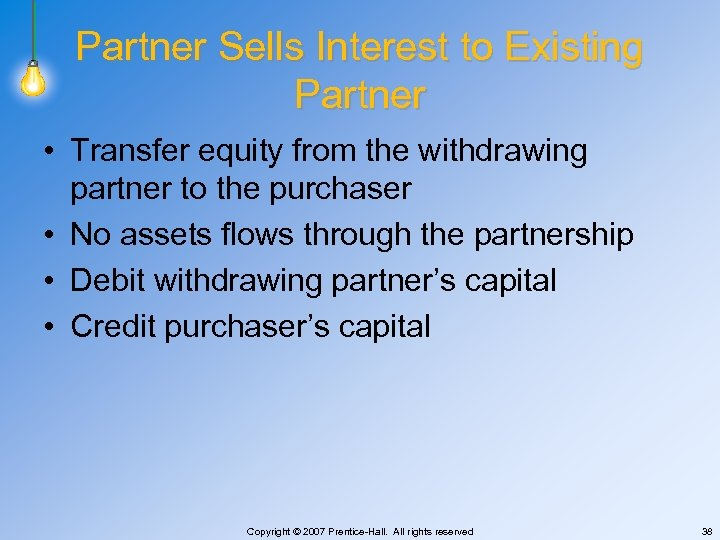 Partner Sells Interest to Existing Partner • Transfer equity from the withdrawing partner to