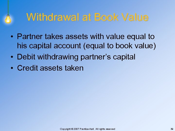 Withdrawal at Book Value • Partner takes assets with value equal to his capital