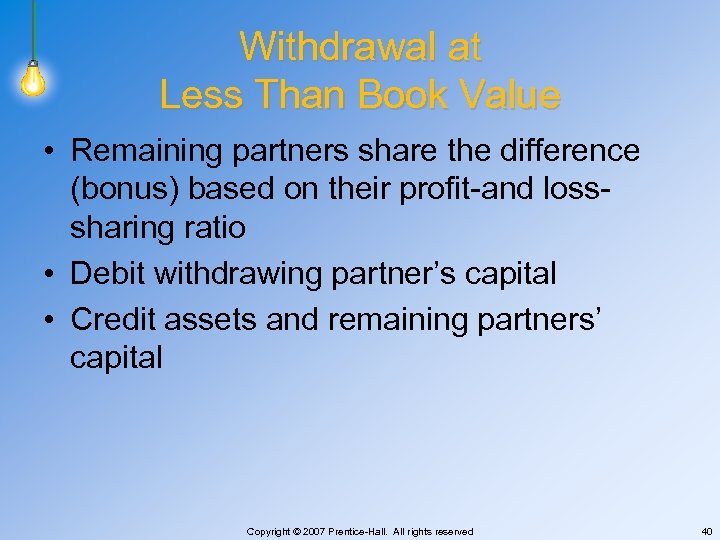 Withdrawal at Less Than Book Value • Remaining partners share the difference (bonus) based