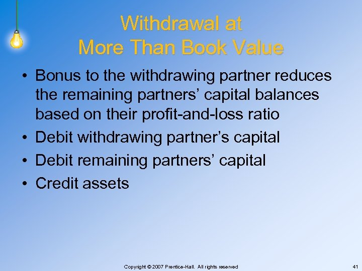 Withdrawal at More Than Book Value • Bonus to the withdrawing partner reduces the