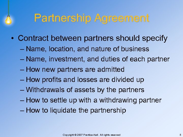 Partnership Agreement • Contract between partners should specify – Name, location, and nature of