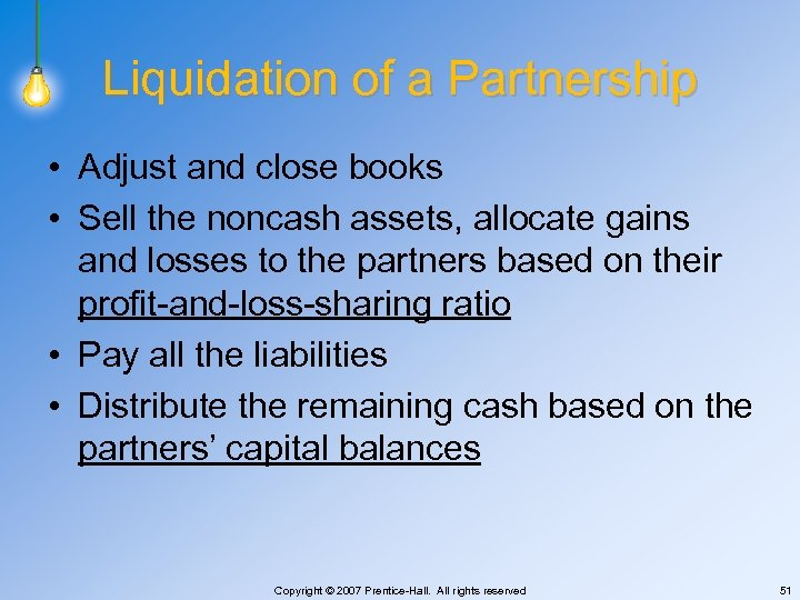 Liquidation of a Partnership • Adjust and close books • Sell the noncash assets,