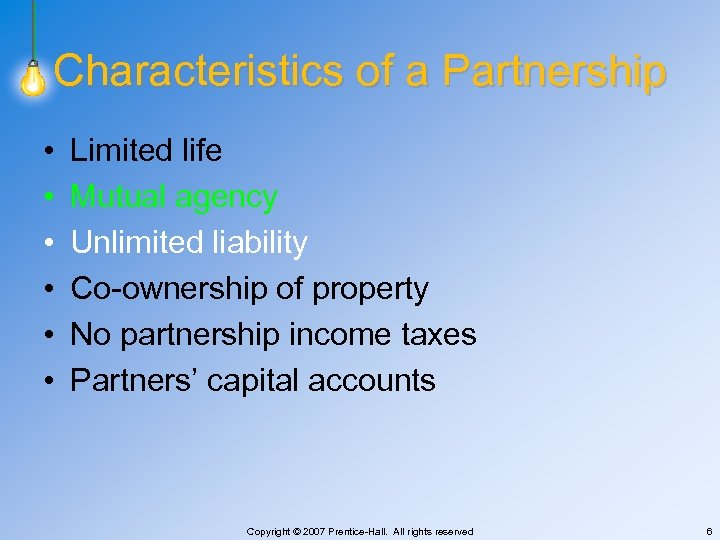 Characteristics of a Partnership • • • Limited life Mutual agency Unlimited liability Co-ownership