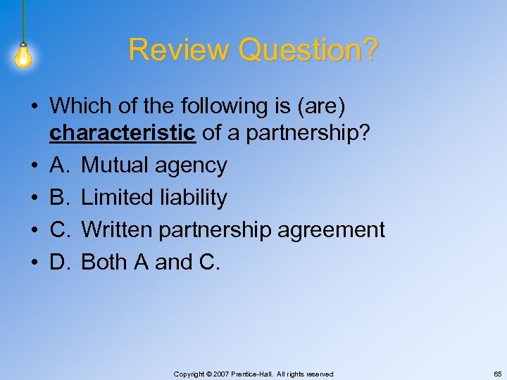 Review Question? • Which of the following is (are) characteristic of a partnership? •