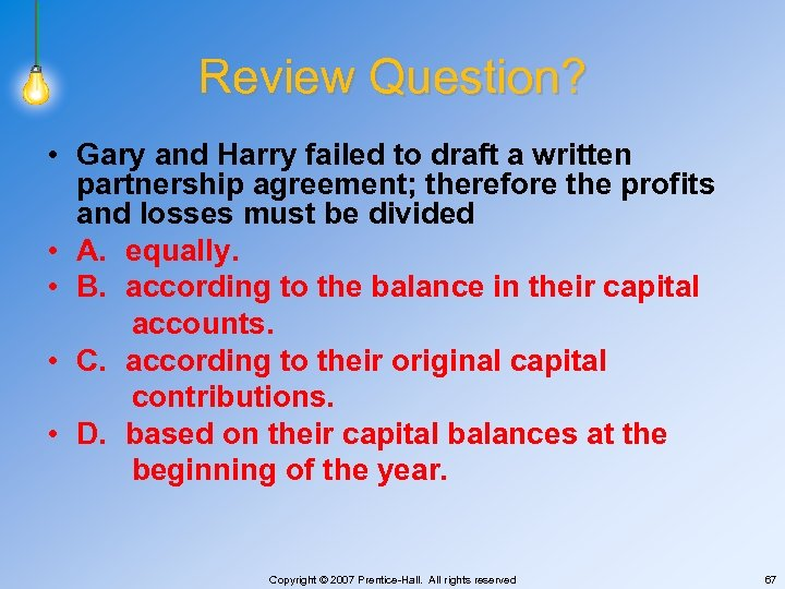 Review Question? • Gary and Harry failed to draft a written partnership agreement; therefore