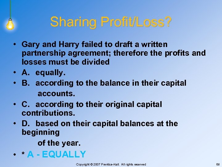 Sharing Profit/Loss? • Gary and Harry failed to draft a written partnership agreement; therefore