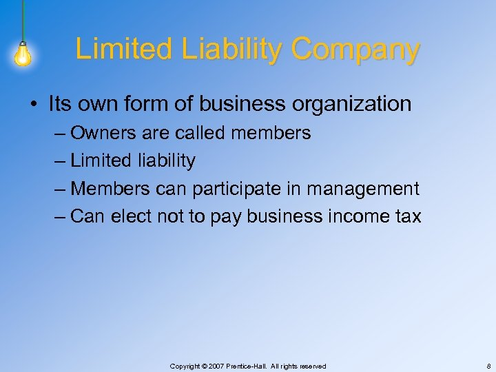 Limited Liability Company • Its own form of business organization – Owners are called
