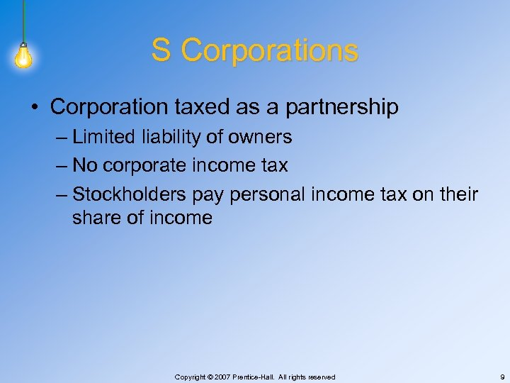 S Corporations • Corporation taxed as a partnership – Limited liability of owners –