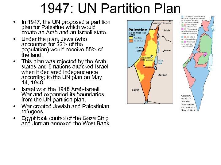 1947: UN Partition Plan • • • In 1947, the UN proposed a partition