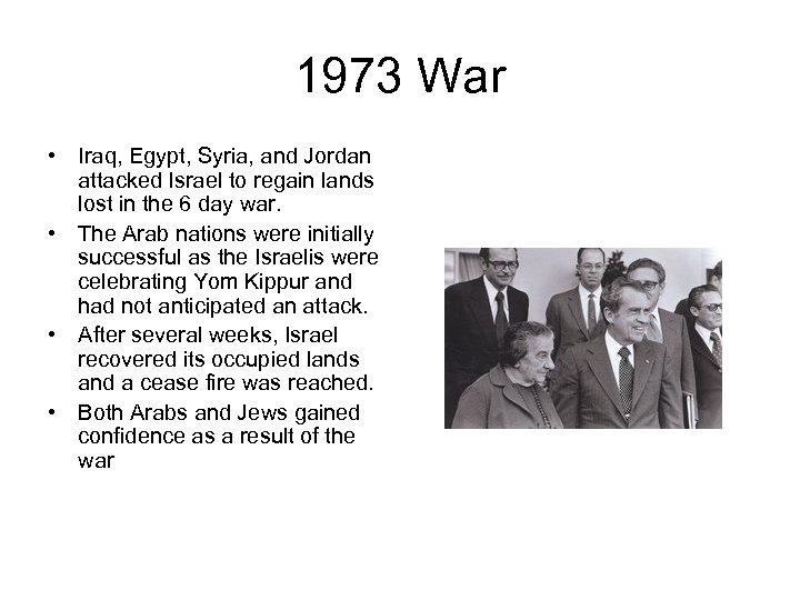 1973 War • Iraq, Egypt, Syria, and Jordan attacked Israel to regain lands lost