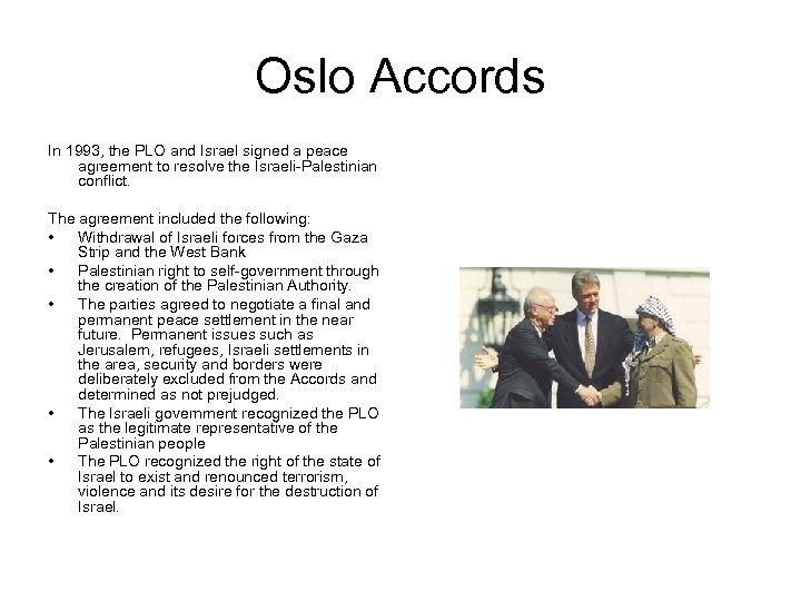 Oslo Accords In 1993, the PLO and Israel signed a peace agreement to resolve