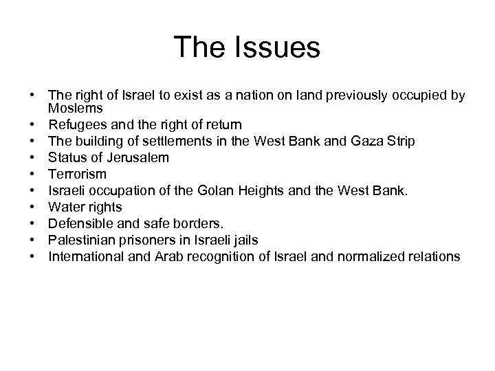 The Issues • The right of Israel to exist as a nation on land