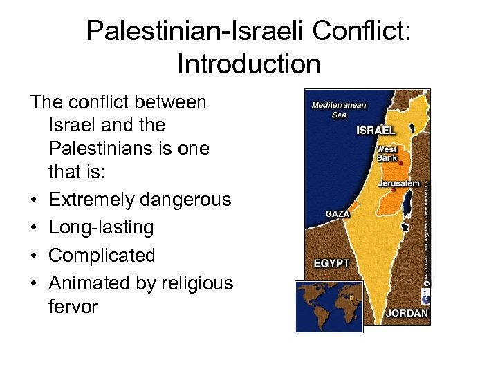 Palestinian-Israeli Conflict: Introduction The conflict between Israel and the Palestinians is one that is:
