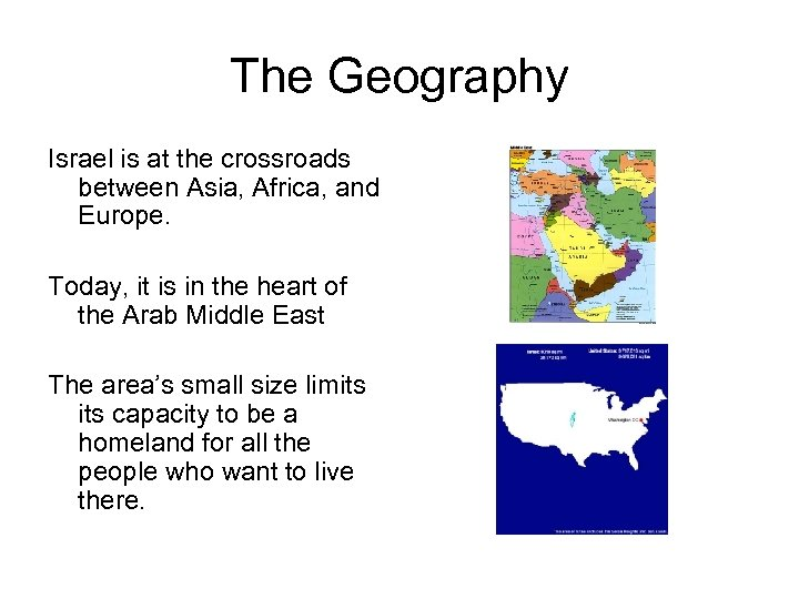 The Geography Israel is at the crossroads between Asia, Africa, and Europe. Today, it