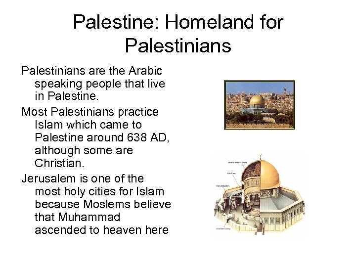 Palestine: Homeland for Palestinians are the Arabic speaking people that live in Palestine. Most