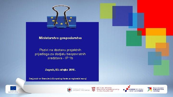 Ministarstvo gospodarstva Pozivi na dostavu projektnih prijedloga za dodjelu bespovratnih sredstava - IP 1