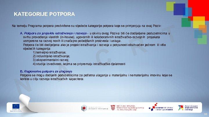 KATEGORIJE POTPORA Na temelju Programa potpora predviđene su sljedeće kategorije potpora koje se primjenjuju