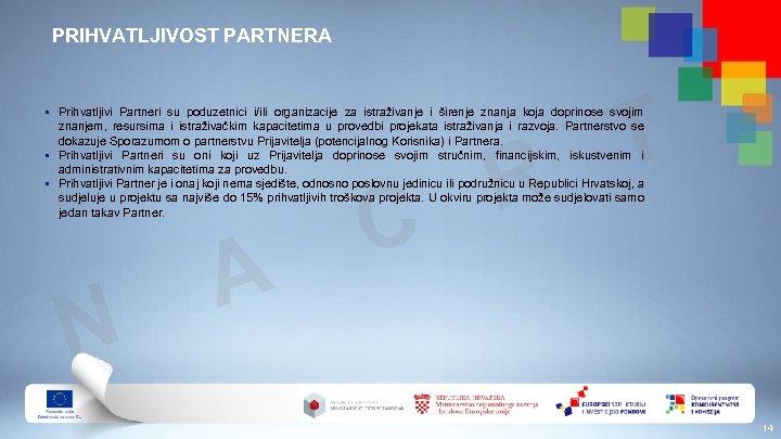 PRIHVATLJIVOST PARTNERA T R § Prihvatljivi Partneri su poduzetnici i/ili organizacije za istraživanje i