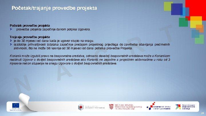 Početak/trajanje provedbe projekta Početak provedbe projekta Ø provedba projekta započinje danom potpisa Ugovora. T