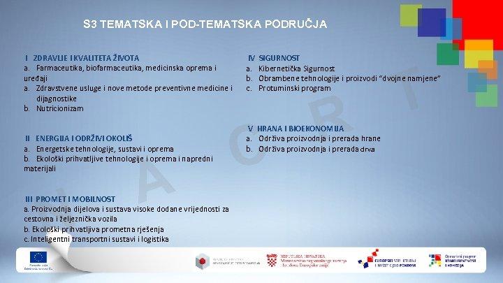 S 3 TEMATSKA I POD-TEMATSKA PODRUČJA I ZDRAVLJE I KVALITETA ŽIVOTA a. Farmaceutika, biofarmaceutika,