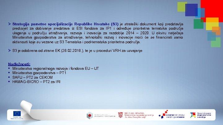 Ø Strategija pametne specijalizacije Republike Hrvatske (S 3) je strateški dokument koji predstavlja preduvjet