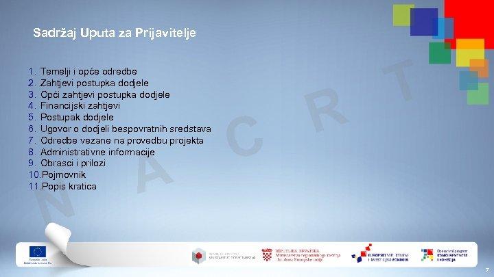 Sadržaj Uputa za Prijavitelje 1. Temelji i opće odredbe 2. Zahtjevi postupka dodjele 3.