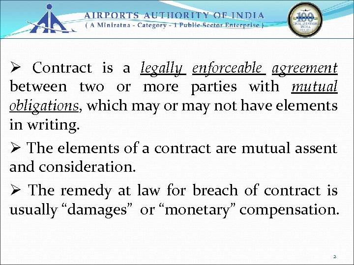 Ø Contract is a legally enforceable agreement between two or more parties with mutual