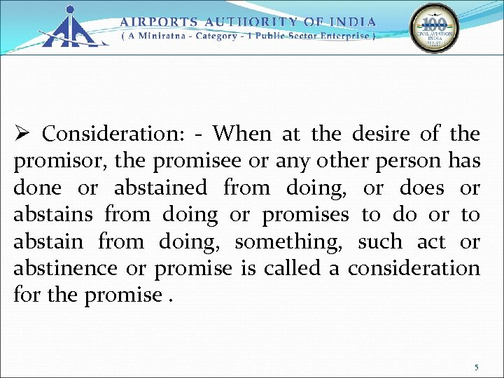 Ø Consideration: - When at the desire of the promisor, the promisee or any