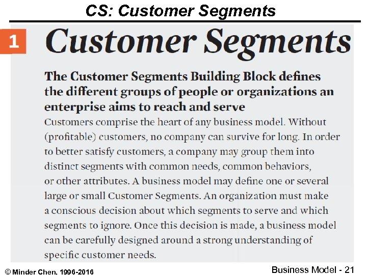 CS: Customer Segments © Minder Chen, 1996 -2016 Business Model - 21