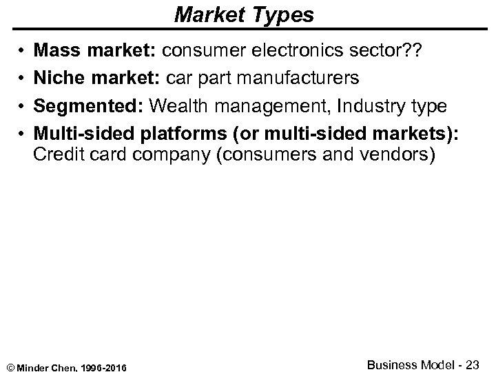 Market Types • • Mass market: consumer electronics sector? ? Niche market: car part