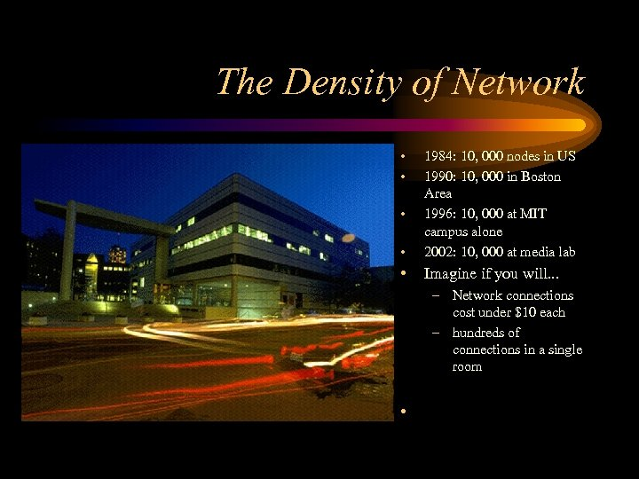 The Density of Network • • • 1984: 10, 000 nodes in US 1990: