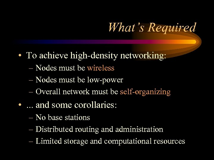 What's Required • To achieve high-density networking: – Nodes must be wireless – Nodes