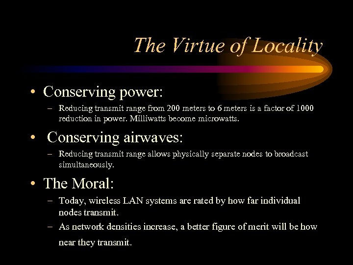 The Virtue of Locality • Conserving power: – Reducing transmit range from 200 meters
