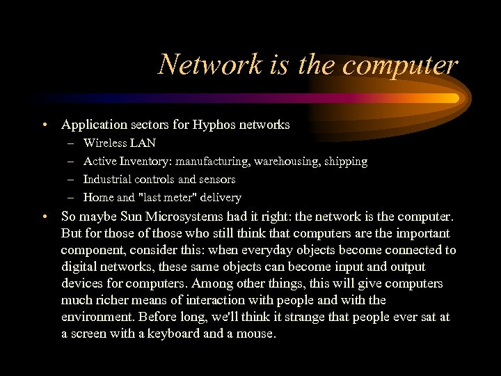 Network is the computer • Application sectors for Hyphos networks – – Wireless LAN