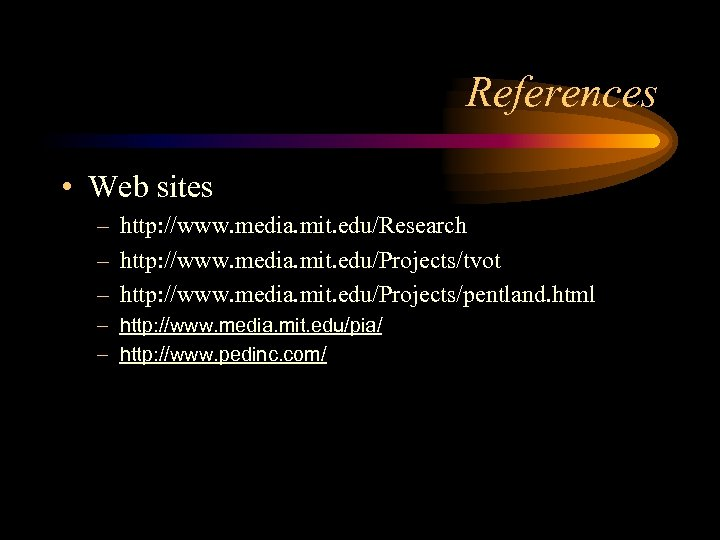 References • Web sites – http: //www. media. mit. edu/Research – http: //www. media.