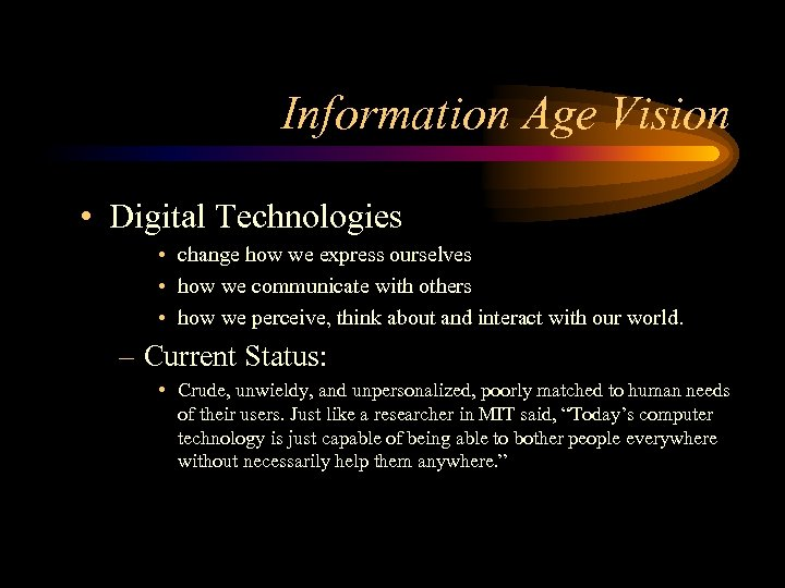 Information Age Vision • Digital Technologies • change how we express ourselves • how
