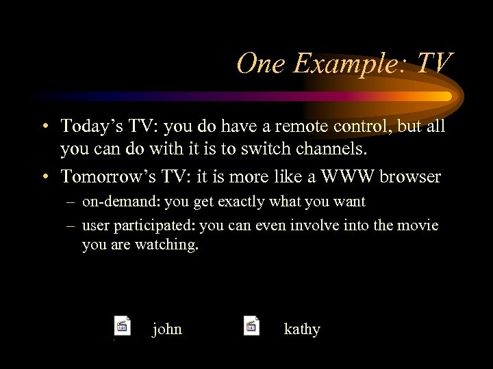 One Example: TV • Today's TV: you do have a remote control, but all