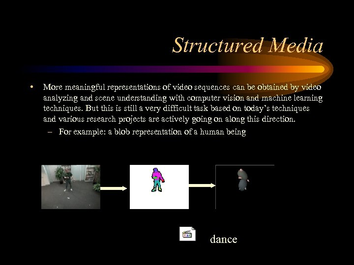 Structured Media • More meaningful representations of video sequences can be obtained by video
