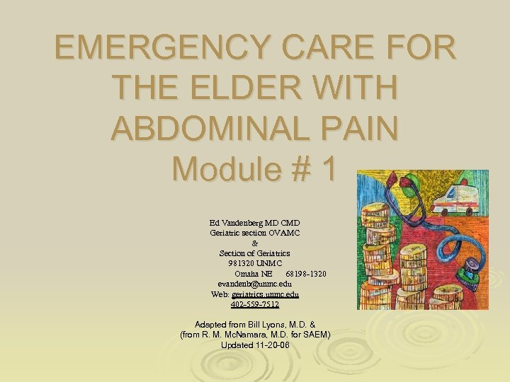 EMERGENCY CARE FOR THE ELDER WITH ABDOMINAL PAIN Module # 1 Ed Vandenberg MD