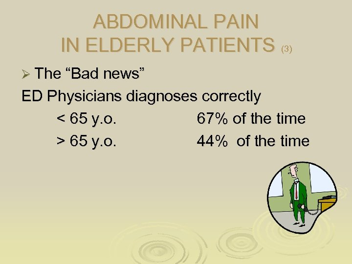 """ABDOMINAL PAIN IN ELDERLY PATIENTS (3) Ø The """"Bad news"""" ED Physicians diagnoses correctly"""