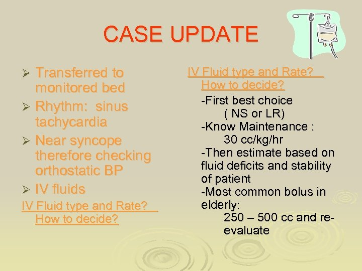 CASE UPDATE Transferred to monitored bed Ø Rhythm: sinus tachycardia Ø Near syncope therefore