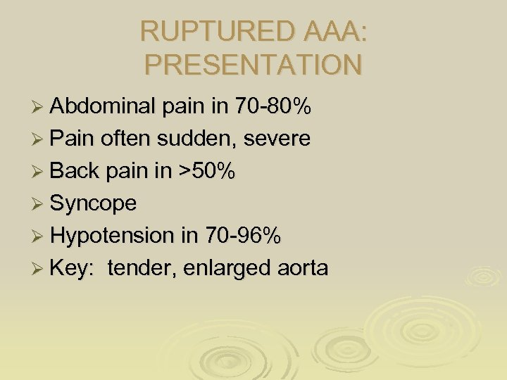 RUPTURED AAA: PRESENTATION Ø Abdominal pain in 70 -80% Ø Pain often sudden, severe