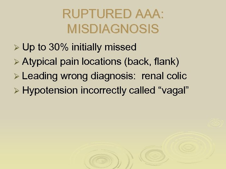 RUPTURED AAA: MISDIAGNOSIS Ø Up to 30% initially missed Ø Atypical pain locations (back,