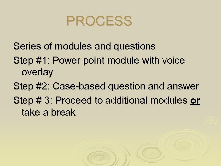 PROCESS Series of modules and questions Step #1: Power point module with voice overlay