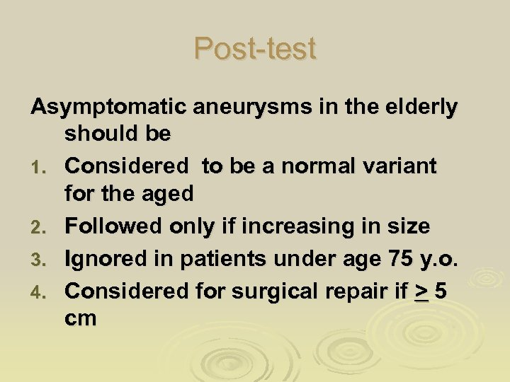 Post-test Asymptomatic aneurysms in the elderly should be 1. Considered to be a normal