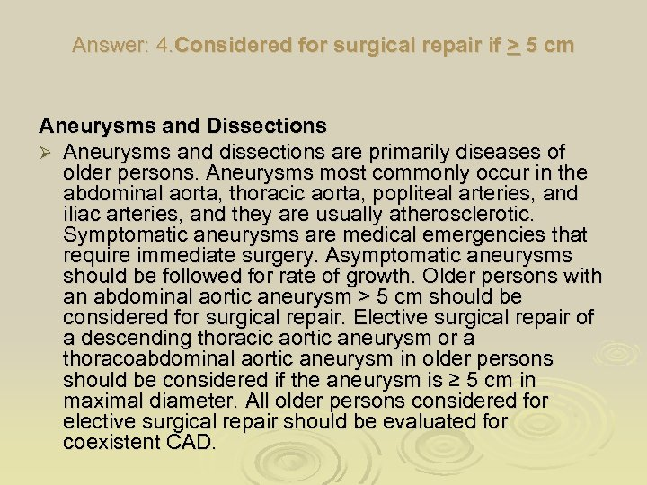 Answer: 4. Considered for surgical repair if > 5 cm Aneurysms and Dissections Ø