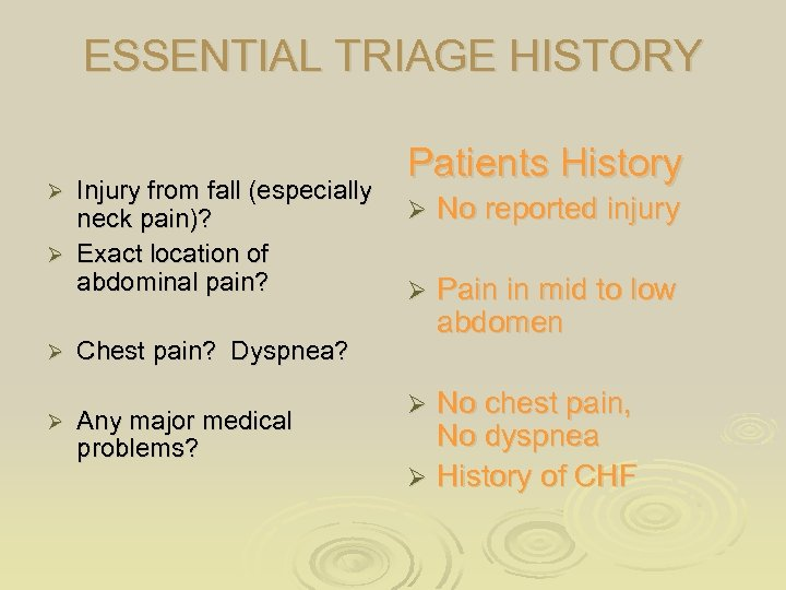 ESSENTIAL TRIAGE HISTORY Injury from fall (especially neck pain)? Ø Exact location of abdominal