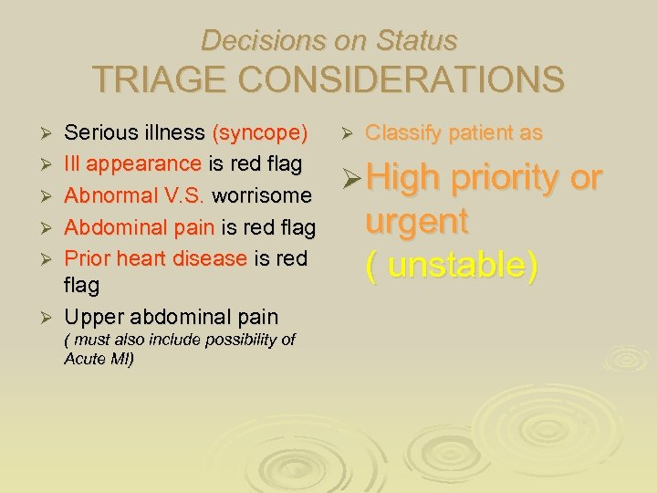 Decisions on Status TRIAGE CONSIDERATIONS Ø Ø Ø Serious illness (syncope) Ill appearance is