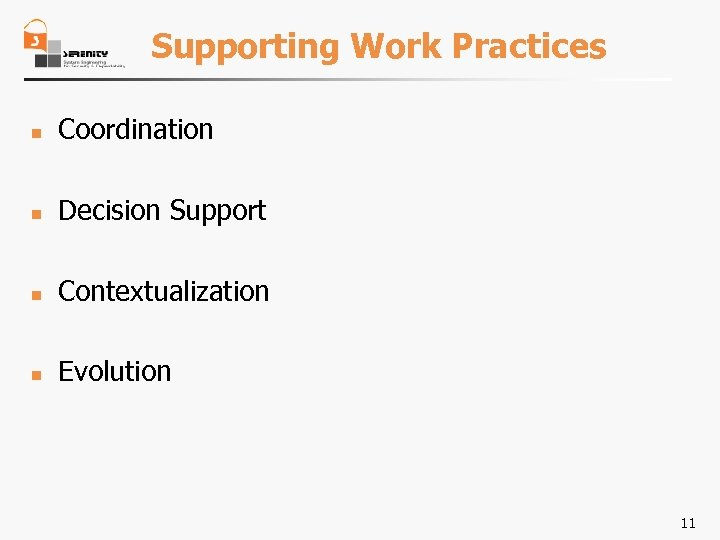 Supporting Work Practices n Coordination n Decision Support n Contextualization n Evolution 11