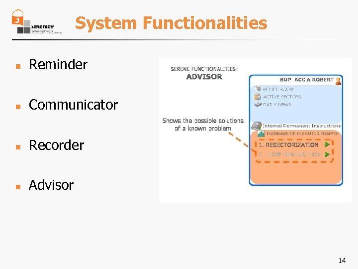 System Functionalities n Reminder n Communicator n Recorder n Advisor 14